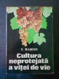 T. MARTIN - CULTURA NEPROTEJATA A VITEI DE VIE