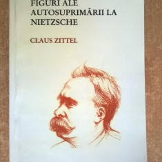 Claus Zittel - Figuri ale autosuprimarii la Nietzsche - Carte Filosofie