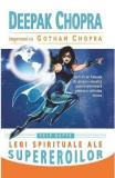 Cele sapte legi spirituale ale supereroilor - Deepak Chopra, Gotham Chopra