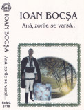 Caseta audio: Ioan Bocsa - Ana, zorile se varsa ( 1999 - originala )