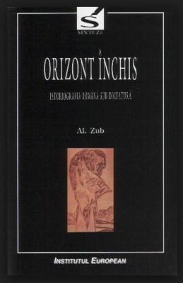 Orizont inchis  : istoriografia romana sub comunism / Al. Zub foto