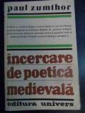 Incercare De Poetica Medievala - Paul Zumthor ,541199