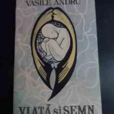 Viata Si Semn - Vasile Andru ,541049
