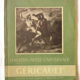 Colectia MAESTRII ARTEI UNIVERSALE - GERICAULT, G. Oprescu, 1957 - Carte Istoria artei