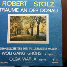 Robert stolz traeume an der donau Wolfgang Grohs Olga Warla disc vinyl lp muzica - Muzica Clasica electrecord, VINIL