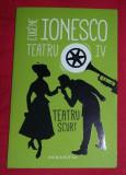 Teatru scurt  / Eugene Ionesco TEATRU  Vol. 4