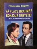 FRANCOISE SAGAN - VĂ PLACE BRAHMS?  BONJOUR, TRISTEȚE!