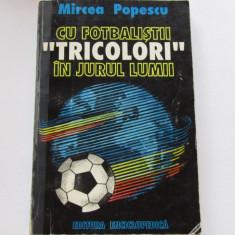 "Carte fotbal - ""Cu fotbalistii Tricolori in jurul lumii"" de Mircea Popescu"