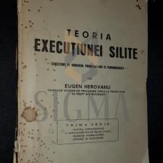 HEROVANU EUGEN (Profesor la Facultatea de Drept) - TEORIA EXECUTIUNEI SILITE, 1942, Bucuresti - Carte Drept comercial