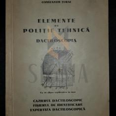 TURAI CONSTANTIN (Doctor In Drept) - ELEMENTE DE POLITIE TEHNICA (Dactiloscopia), cu 35 Clisee Explicative In Text, 1937, Bucuresti - Carte Drept comercial