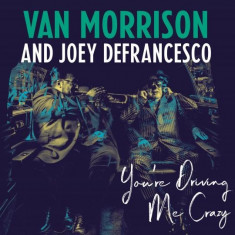 Van Morrison Joey DeFrancesco Youre Driving Me Crazy LP (2vinyl) - Muzica Blues
