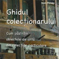 MICHESCU ANDREEA si DARIDA IOAN - GHIDUL COLECTIONARULUI (Cum pastram Obiectele de Arta din Colectiile Particulare), 2017, Bucuresti - Carte Arhitectura