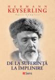 De la Suferinta la Implinire Hermann Keyserling Editura Sens, Arad 2018, Alta editura