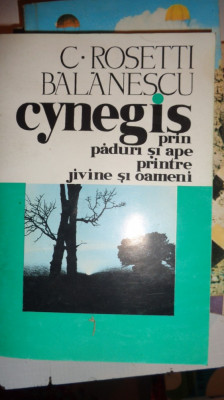 CYNEGIS PRIN PADURI SI APE PRINTRE JIVINE SI OAMENI 425PAGINI= ROSETTI BALANESCU foto