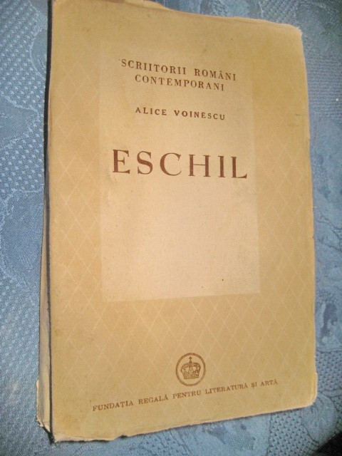 A. Voinescu- Eschil-F.Reg.pt.lit.si Arta. Stare buna, editie inainte de razboi.