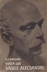 G. C. Nicolescu - Viaţa lui Vasile Alecsandri foto mare