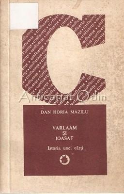 Varlaam Si Ioasaf. Istoria Unei Carti - Dan Horia Mazilu