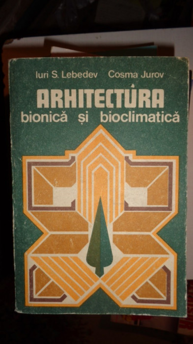 ARHITECTURA BIONICA SI BIOCLIMATICA 371PAGINI= LEBEDEV / JUROV
