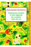 Vrajitoarea familiei si alte legende ale oraselor lumii de azi - Constantin Eretescu