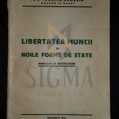 IONESCU-OBARSIA ION (Doctor In Drept) - LIBERTATEA MUNCII IN NOILE FORME DE STAT (Ideologii si Institutiuni), 1941, Bucuresti - Carte Drept comercial