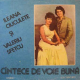 Ileana Ciuculete Şi Valeriu Sfetcu – Cîntece De Voie Bună LP Vinil Romania 1983, Electrola