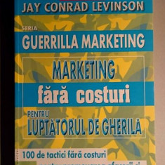Marketing fara costuri pentru luptatorul de gherila - Jay Conrad Levinson