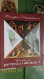 Caiete de perspectiva artistica  I / 254pag/numeroase figuri - Zamfir Dumitrescu