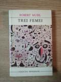 TREI FEMEI de ROBERT MUSIL , 1970