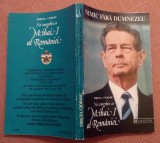 Nimic Fara Dumnezeu. Noi Convorbiri Cu Mihai I Al Romaniei - Mircea Ciobanu, Humanitas