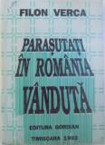 PARASUTATI IN ROMANIA VANDUTA - MISCAREA DE REZISTENTA 1944 -1948 de FILON VERCA , 1993 , DEDICATIE*