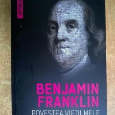 Benjamin Franklin - Povestea vietii mele (Autobiografia)