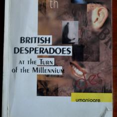 Lidia Vianu - British Desperadoes at the Turn of the Millennium (cu dedicație)