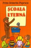 Scoala eterna - Petru Demetru Popescu