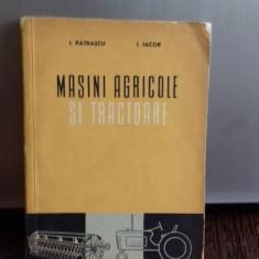MASINI AGRICOLE SI TRACTOARE - I. PATRASCU