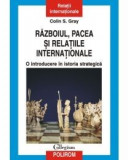 Razboiul, pacea si relatiile internationale. O introducere in istoria strategica