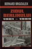 Zidul Berlinului, 1961 - 1989 - Bernard Brigouleix