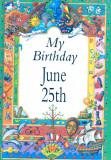 My Birthday June 25th