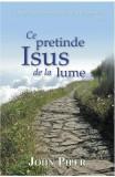 Ce pretinde Isus de la lume - John Piper