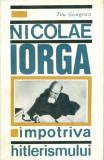 Nicolae Iorga Impotriva hitlerismului - Titu Georgescu