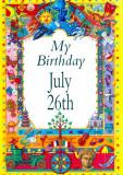 My Birthday July 26th