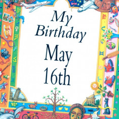 My Birthday May 16th