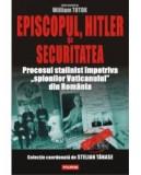 Episcopul, Hitler si Securitatea. Procesul stalinist impotriva spionilor Vaticanului din Romania