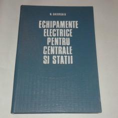 N.GHEORGHIU - ECHIPAMENTE ELECTRICE PENTRU CENTRALE SI STATII
