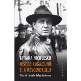 Mistica rugaciunii si a revolverului. Viata lui Corneliu Zelea Codreanu.