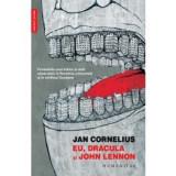 Eu, Dracula și John Lennon. Povestirile unui traitor și uluit observator în Romania comunista si in mirificul Occident, humanitas