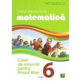 Matematica. Caiet de exercitii pentru timpul liber. Clasa a VI-a, niculescu