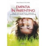Empatia in parenting. Cum sa cresti un copil fericit, independent si echilibrat, dezvoltandu-i inteligenta emotionala, all
