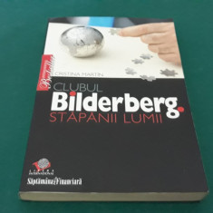 CLUBUL BILDERBERG STĂPÂNII LUMII/ CRISTINA MARTIN/ 2007