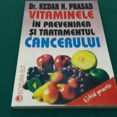 VITAMINELE ÎN PREVENIREA ȘI TRATAMENTUL CANCERULUI/ DR. KEDAR N. PRASAD/ 1994