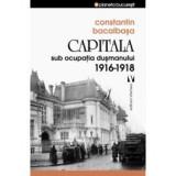 Capitala sub ocupația dușmanului. 1916 –1918